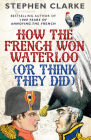 How the French Won Waterloo (or Think They Did) Cover Image