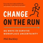 Change on the Run: 44 Ways to Survive Workplace Uncertainty Cover Image