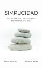 Simplicidad: Deshazte del desorden y simplifica tu vida Cover Image