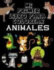 Mi primer libro para colorear Animales: A partir de 1-4 año - Libro de dibujar para niños y niñas con 50 motivos de animales, libro para garabatear: . Cover Image