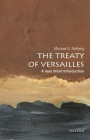 The Treaty of Versailles: A Very Short Introduction (Very Short Introductions) Cover Image
