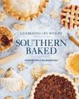 Southern Baked: Celebrating Life with Pie Cover Image