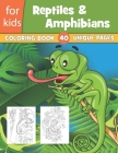 Reptiles & Amphibians Coloring Book For Kids 40 Unique Pages: Kids Coloring Book Of 40 Reptiles Including Turtles, Lizard, Crocodiles, Alligators And Cover Image