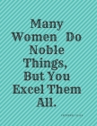 Many Women Do Noble Things, But You Excel Them All. - Proverbs 31: 29: Blank Lined Journal/Christian Notebook/Appreciation Gift For Women/Bible Verse/ Cover Image