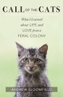 Call of the Cats: What I Learned about Life and Love from a Feral Colony Cover Image