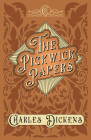 The Pickwick Papers - The Posthumous Papers of the Pickwick Club - With Appreciations and Criticisms By G. K. Chesterton Cover Image