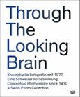 Through the Looking Brain: A Swiss Collection of Conceptual Photography Cover Image