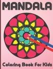 Mandala Coloring Book For Kids: 100 Mandalas Coloring book for kids Relaxation, Mandala Coloring Collection For Boys, Girl And Beginners. Cover Image