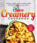The Cabot Creamery Cookbook: Simple, Wholesome Dishes from America's Best Dairy Farms Cover Image