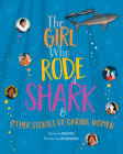 The Girl Who Rode a Shark: And Other Stories of Daring Women Cover Image