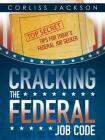 Cracking the Federal Job Code: Top Secret Tips for Today's Federal Job Seeker Cover Image