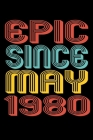 Epic Since May 1980: Perfect Birthday Gift for 40 Year Old Men and Women Cover Image