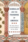 Kabbalah and the Founding of America: The Early Influence of Jewish Thought in the New World Cover Image