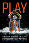 Play On: The New Science of Elite Performance at Any Age Cover Image