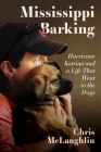 Mississippi Barking: Hurricane Katrina and a Life That Went to the Dogs Cover Image