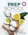 Prep School: How to Improve Your Kitchen Skills and Cooking Techniques Cover Image