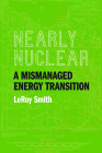 Nearly Nuclear: A Mismanaged Energy Transition Cover Image