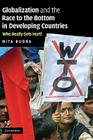 Globalization and the Race to the Bottom in Developing Countries: Who Really Gets Hurt? Cover Image