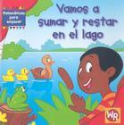 Vamos A Sumar y Restar en el Lago = Vamos a Sumar y Restar En El Lago (Matematicas Para Empezar) Cover Image