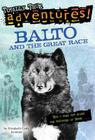 Balto and the Great Race (Totally True Adventures): How a Sled Dog Saved the Children of Nome (Stepping Stone Books) Cover Image