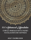 Adult Coloring Book: 100 Advanced Mandalas: Complex Mandalas With 9 Themes for Relaxation and Happiness Cover Image