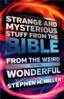Strange and Mysterious Stuff from the Bible: From the Weird to the Wonderful Cover Image