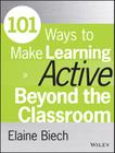 101 Ways to Make Learning Active Beyond the Classroom (Active Training) Cover Image