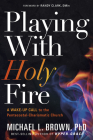Playing with Holy Fire: A Wake-Up Call to the Pentecostal-Charismatic Church Cover Image