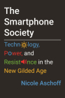 The Smartphone Society: Technology, Power, and Resistance in the New Gilded Age Cover Image