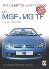 MGF & MG TF 1995-2005: The Essential Buyer's Guide (The Essential Buyer's Guide) Cover Image