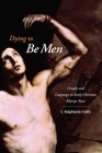 Dying to Be Men: Gender and Language in Early Christian Martyr Texts Cover Image