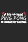 A Life Without Ping Pong Is Possible But Pointless: A5 Notizbuch, 120 Seiten gepunktet punktiert, Lustiger Spruch Tischtennis Tischtennisspieler Tisch Cover Image