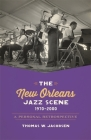 The New Orleans Jazz Scene, 1970-2000: A Personal Retrospective Cover Image