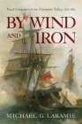 By Wind and Iron: Naval Campaigns in the Champlain Valley, 1665–1815 Cover Image