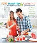 Just Married and Cooking: 200 Recipes for Living, Eating, and Entertaining Together Cover Image