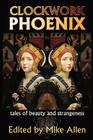 Clockwork Phoenix: Tales of Beauty and Strangeness Cover Image