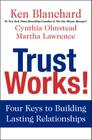 Trust Works!: Four Keys to Building Lasting Relationships Cover Image
