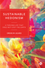 Sustainable Hedonism: A Thriving Life That Does Not Cost the Earth Cover Image