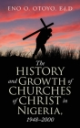 The History and Growth of Churches of Christ in Nigeria, 1948-2000 Cover Image