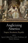 Anglicizing America: Empire, Revolution, Republic (Early American Studies) Cover Image