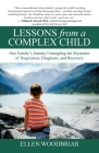 Lessons from a Complex Child: One Family's Journey Untangling the Mysteries of Regression, Diagnosis, and Recovery Cover Image