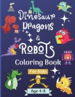 Dinosaur Dragons and Robots Coloring book for kids ages 4-8 years: Amazing Coloring Book for Kids suitable age 4-8 years with beautiful Designs like R Cover Image
