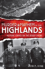 Murder & Mayhem in the Highlands: Historic Crimes on the Jersey Shore Cover Image
