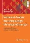 Sentiment-Analyse Deutschsprachiger Meinungsäußerungen: Grundlagen, Methoden Und Praktische Umsetzung Cover Image