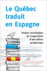 Le Québec Traduit En Espagne: Analyse Sociologique de l'Exportation d'Une Culture Périphérique (Collection Regards Sur La Traduction) Cover Image