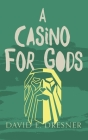 A Casino For Gods: The Allies of Theo Book Three Cover Image