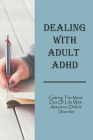 Dealing With Adult ADHD: Getting The Most Out Of Life With Attention Deficit Disorder: Books On Adhd Inattentive Type Cover Image