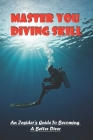 Master You Diving Skill: An Insider's Guide To Becoming A Better Diver: Scuba Diving Books Cover Image