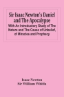 Sir Isaac Newton'S Daniel And The Apocalypse; With An Introductory Study Of The Nature And The Cause Of Unbelief, Of Miracles And Prophecy Cover Image
