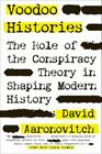 Voodoo Histories: The Role of the Conspiracy Theory in Shaping Modern History Cover Image